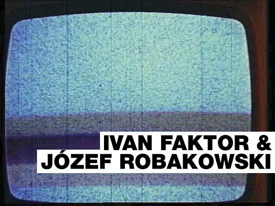 Ivan Faktor & Jozef Robakowski